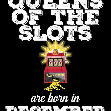 Slots December Birthday Design - Queens Of The Slots Are Born In December by kudostees