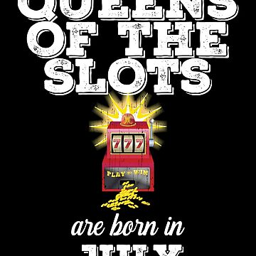 Slots July Birthday Design - Queens Of The Slots Are Born In July by kudostees