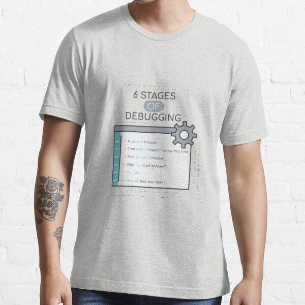 Programming Design 6 Stages Of Debugging For Software Devs Essential T-Shirt