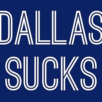 Dallas Sucks - Blue/White (New York) by caknuck