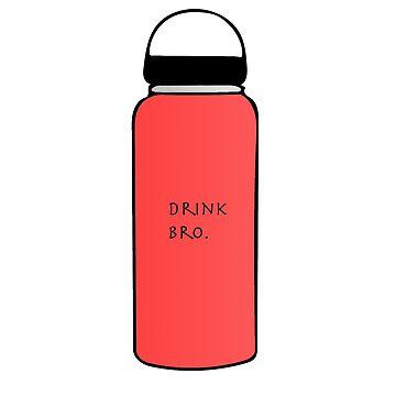 Drink Bro.  by JoeRogoff