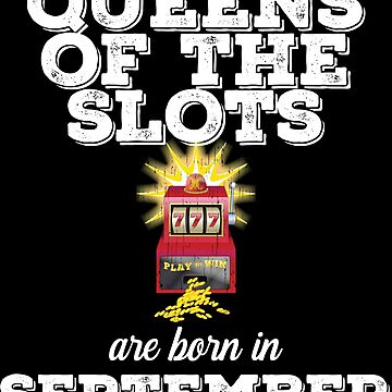 Slots September Birthday Design - Queens Of The Slots Are Born In September by kudostees