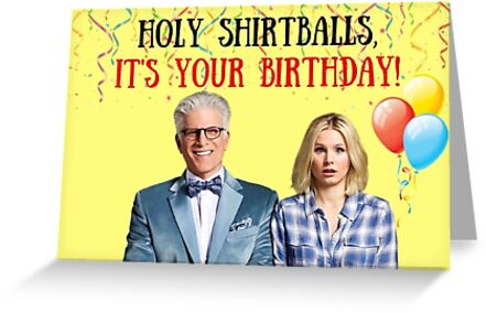Holy Shirtballs Itamp39s Your Birthday The Good Place Meme Greeting Cards Gifts Presents Vibes Only Cute