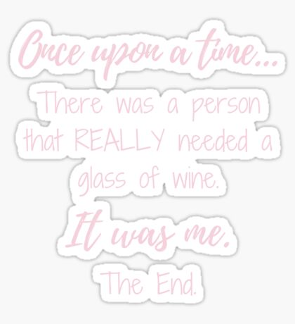 Once upon a time there was a person that REALLY needed a glass of wine.  Glossy Sticker