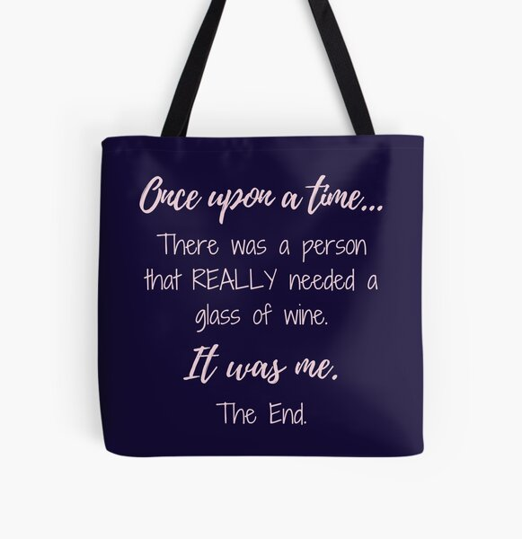 Once upon a time there was a person that REALLY needed a glass of wine.  All Over Print Tote Bag