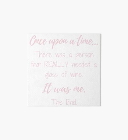 Once upon a time there was a person that REALLY needed a glass of wine.  Art Board Print