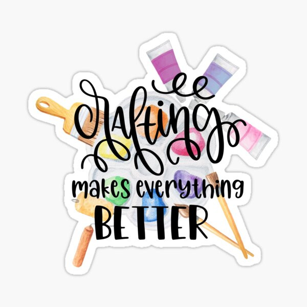 Crafting Makes Everything Better Sticker