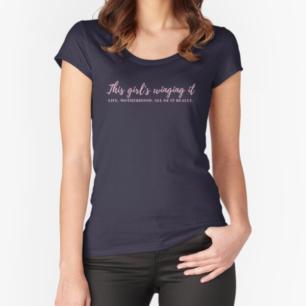 This girl's winging it - life, motherhood, all of it really. Fitted Scoop T-Shirt