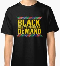 Black Due To Popular Demand, Melanin Poppin, Black And Beautiful Classic T-Shirt