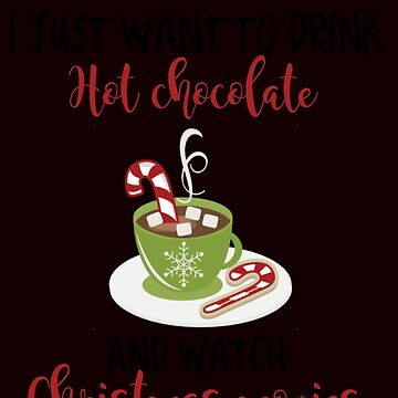 I just want to drink Hot Chocolate and watch Christmas Movies by Merchking1