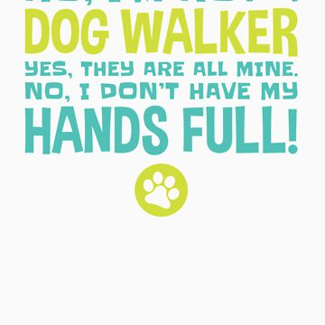 No Im Not a Dog Walker Apparel by doggopupper