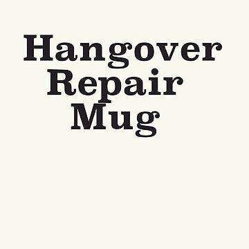 Hangover repair mug by Junkart58