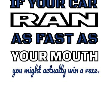 Race Track Dirt and Asphalt Funny Mouth If Your Car Ran As Fast As Your Mouth You Might Actually Win by GabiBlaze