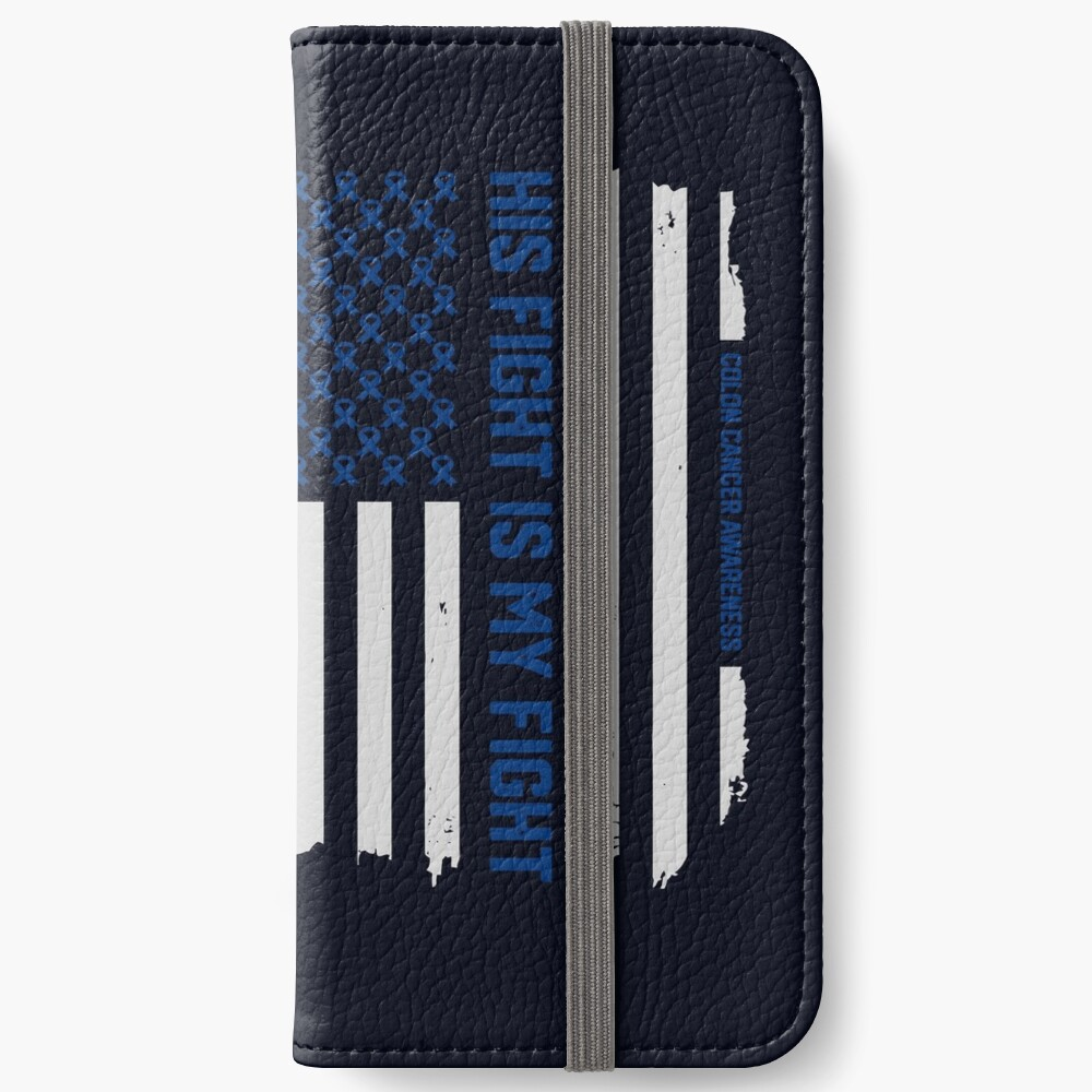 His Fight American Flag Colorectal Bowel Colon Cancer Awareness Iphone Wallet By Mrsmitful Redbubble