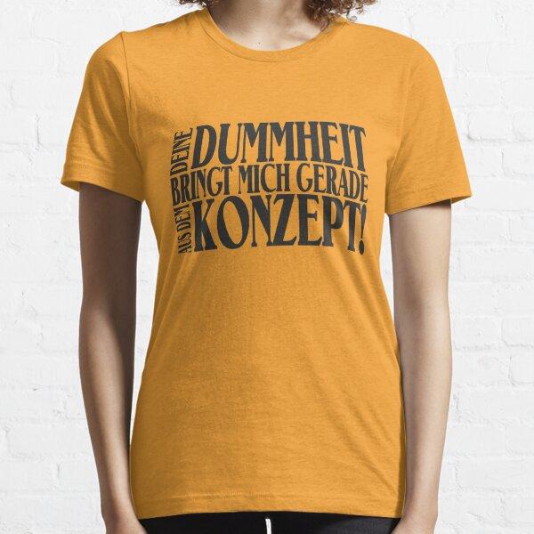 Deine Dummheit bringt mich gerade aus dem Konzept! Essential T-Shirt