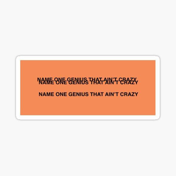 NAME ONE GENIUS THAT AIN'T CRAZY - Kanye West Sticker
