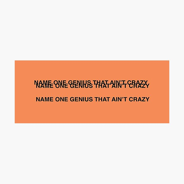 NAME ONE GENIUS THAT AIN'T CRAZY - Kanye West Photographic Print
