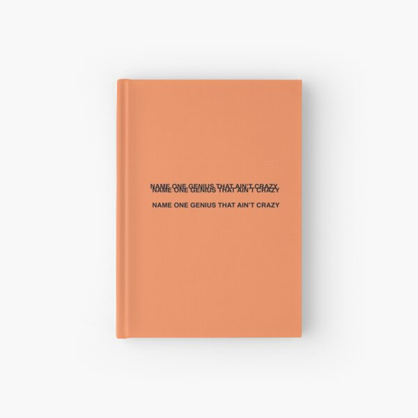 NAME ONE GENIUS THAT AIN'T CRAZY - Kanye West Hardcover Journal