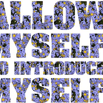 Allow Myself to introduce myself  by tqueen