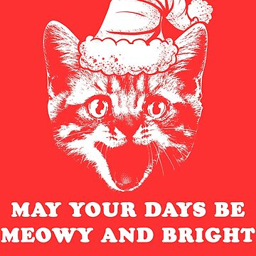 May Your Days Be Meowy And Bright Funny Christmas Cat by banwa