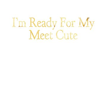 I'm Ready For My Meet Cute by Vaycarious
