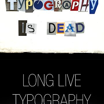 Typography Is Dead by FiveseveNp90