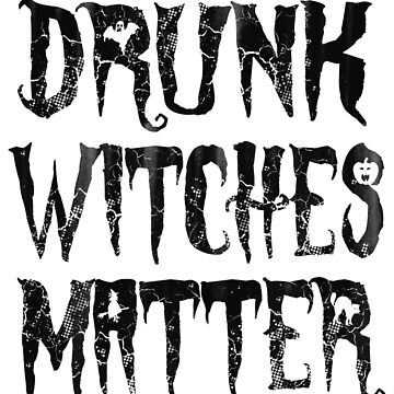 Drunk Witches Matter Halloween by frittata