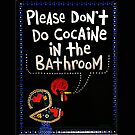 Please Don't Do Cocaine In The Bathroom by PortugalRooster