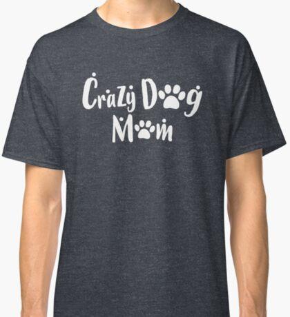 Crazy Dog Mom Gift Ideas Classic T-Shirt