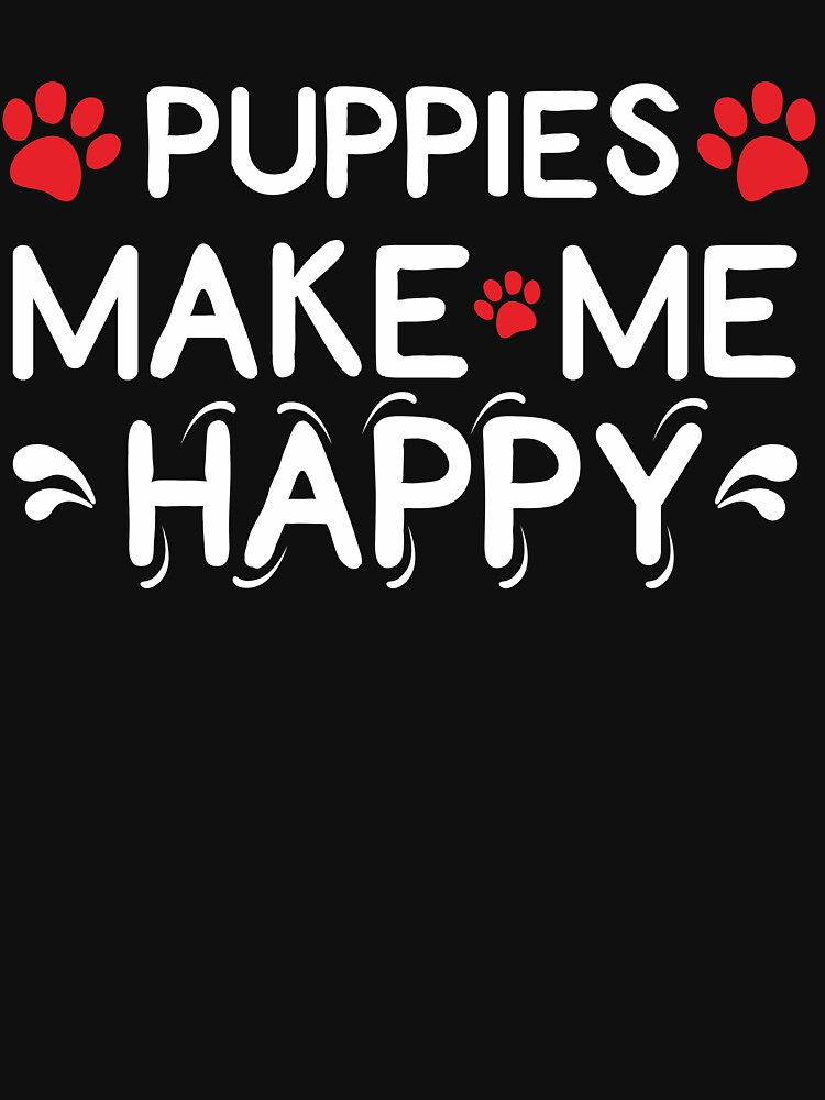 Puppies Make Me Happy Gift Ideas for dog lovers by Dogvills