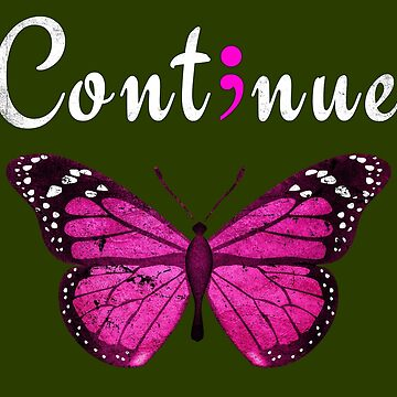 Semicolon Continue Mental Health Suicide Awareness Butterfly Art by pbng80