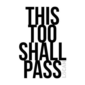 THIS TOO SHALL PASS by Locan