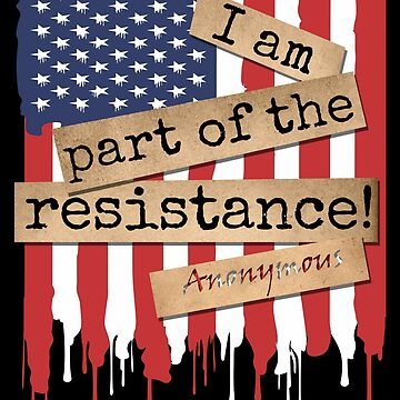 I am part of the resistance - anonymous by LaRoach