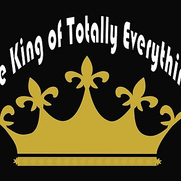 The King of Totally Everything by traptgas