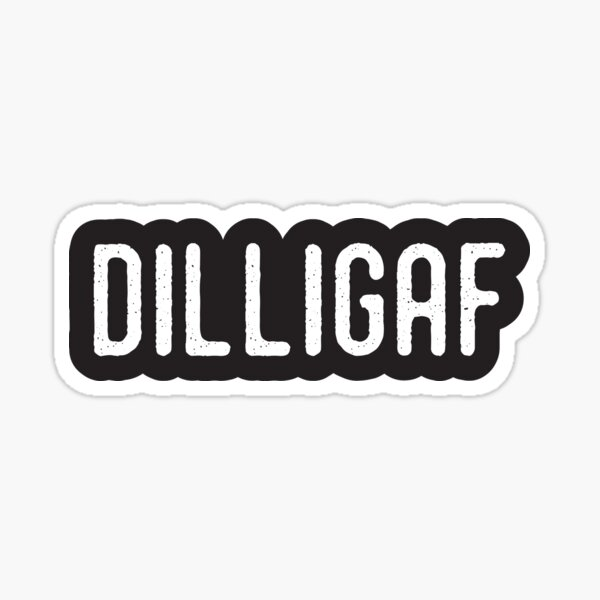 DILLIGAF - Do I look like I give a fuck Sticker