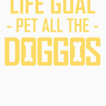 Dogs Life Goal Pet All the Doggos Funny Apparel by doggopupper