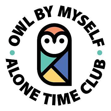 Owl By Myself Alone Time Club by gintron