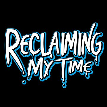 Reclaiming My Time by wearbaer
