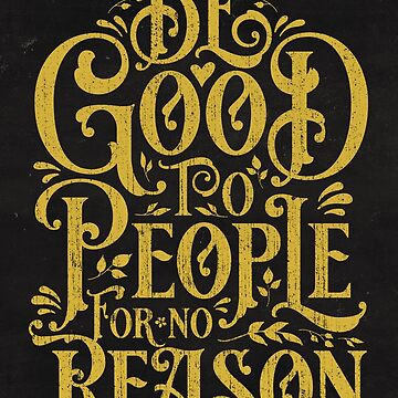 Be Good To People For No Reason by wolfandbird