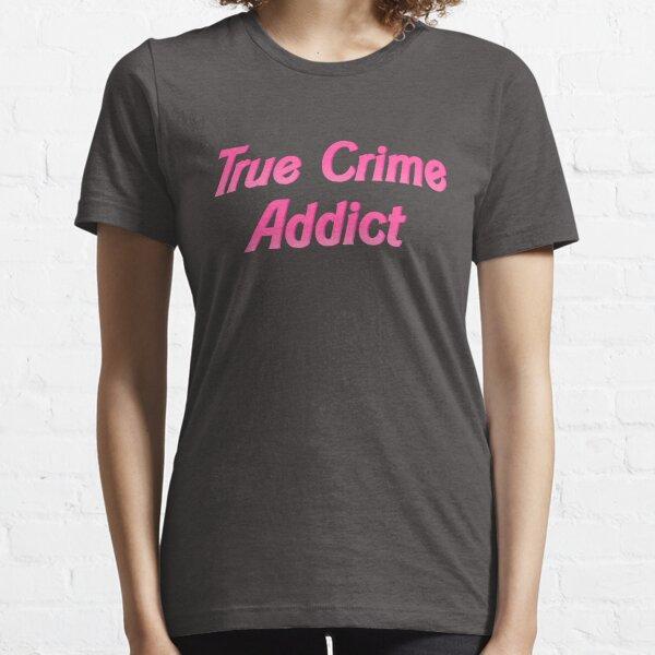 True Crime Addict Essential T-Shirt