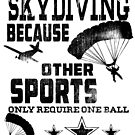 Skydiver T-shirt Skydiving Other Sports Require One Ball by MYCUPOFT