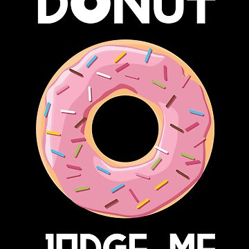 Donut Judge Me by with-care