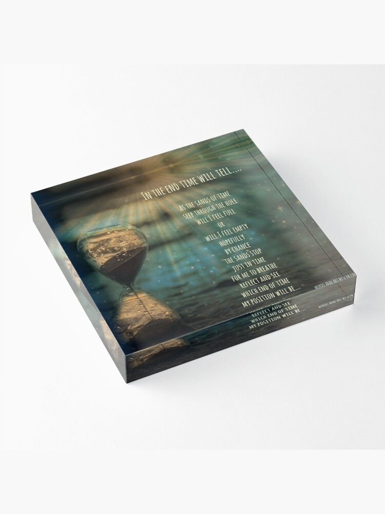 Alternate view of In the end time will tell.... Acrylic Block