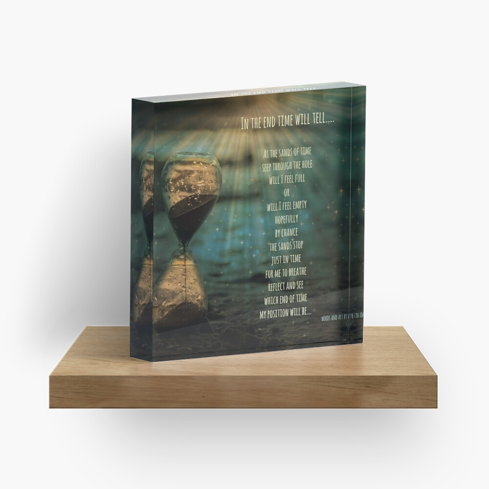 In the end time will tell.... Acrylic Block