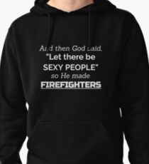 And Then God Said Let There Be Sexy People so He Made Firefighters Pullover Hoodie
