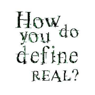 How do you define real. by Designeatore