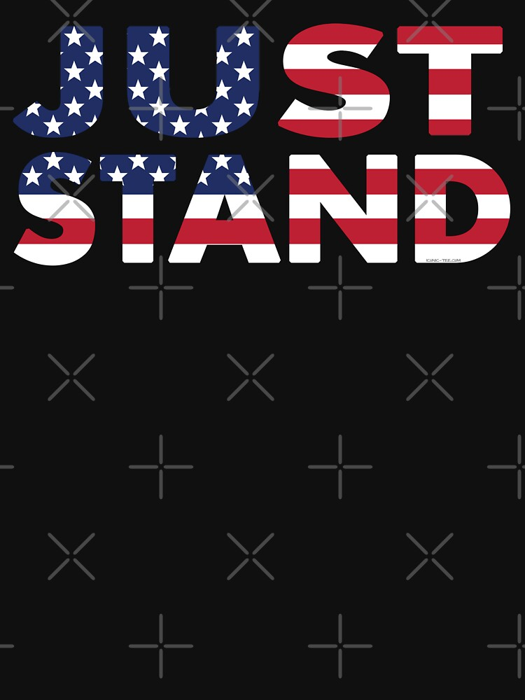 Just Stand for the American Flag and Anthem  by IconicTee