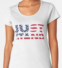 Just Stand for the American Flag and Anthem  Women's Premium T-Shirt