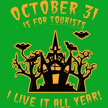 October 31 Is For Tourists, I Live It All Year Halloween Funny Shirt by Maindy