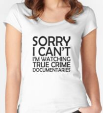 Sorry I Can't I'm Watching True Crime Documentaries  Women's Fitted Scoop T-Shirt